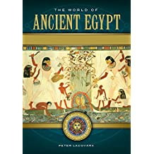 The World of Ancient Egypt: A Daily Life Encyclopedia [2 volumes]: A Daily Life Encyclopedia
