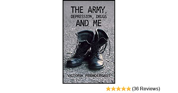 newest e1125 db3c2 THE ARMY, DEPRESSION, DRUGS AND ME eBook  Victoria Prendergast   Amazon.co.uk  Kindle Store