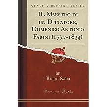 IL Maestro di un Dittatore, Domenico Antonio Farini (1777-1834) (Classic Reprint)