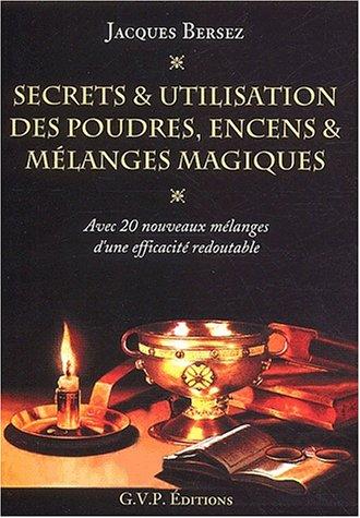 Secrets et utilisation des poudres, encens et mlanges magiques