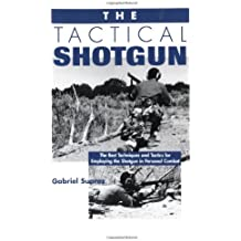 Tactical Shotgun: The Best Techniques and Tactics for Employing the Shotgun in Personal Combat