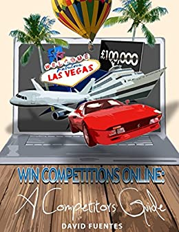 Win Competitions Online : The 3-IN-1 Bumper Pack Special Edition Guide by [Fuentes, David]