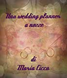 Scarica Libro Una wedding planner a nozze (PDF,EPUB,MOBI) Online Italiano Gratis