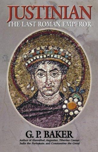 Justinian: The Last Roman Emperor by G. P. Baker (2002-04-15)