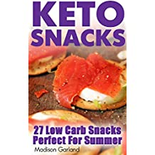 Keto Snacks: 27 Low Carb Snacks Perfect For Summer (English Edition)