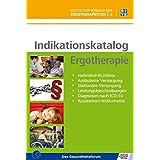 Indikationskatalog Ergotherapie: Heilmittel-Richtlinie - Ambulante Versorgung - Stationäre Versorgung - Leistungsbeschreibungen - Diagnosen nach ICD-10 - Assessment-Instrumente