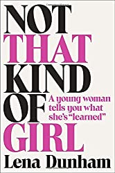 Not That Kind of Girl: A Young Woman Tells You What She's Learned by Lena Dunham (2014-09-30)