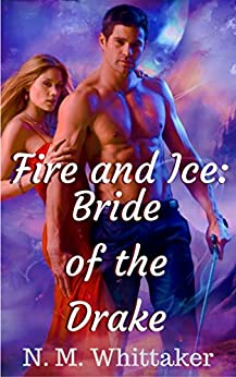 Fire and Ice: Bride of the Drake by [Whittaker, N. M.]