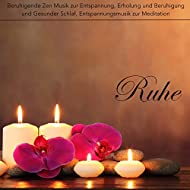 Ruhe - Beruhigende Zen Musik zur Entspannung, Erholung und Beruhigung und Gesunder Schlaf, Entspannungsmusik zur Meditation