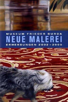 Neue Malerei. Museum Frieder Burda: Erwerbungen 2002-2005