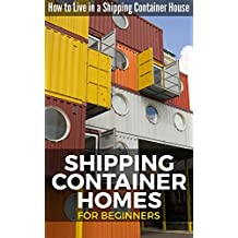 Shipping Container Homes for Beginners: How to Live in a Shipping Container House (English Edition)