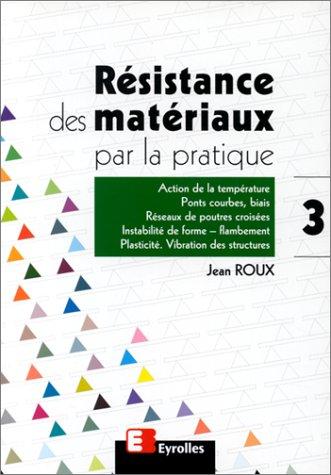 Résistance des matériaux par la pratique, tome 3