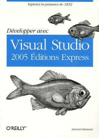 Développer avec Visual Studio 2005 Editions Express par Laurent Desmons