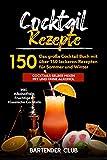Cocktail Rezepte: Das große Cocktail Buch mit über 150 leckeren Rezepten für Sommer und Winter - Cocktails selber mixen mit und ohne Alkohol inkl. Alkoholfreie, Fruchtige & Klassische Cocktails - Bartender Club