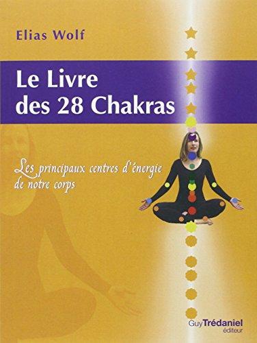 Le Livre des 28 chakras : Les principaux centres d'énergie de notre corps