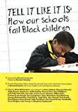 Tell it Like it is: How Our Schools Fail Black Children