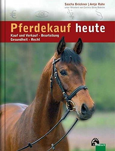 Pferdekauf heute: Kauf und Verkauf - Beurteilung - Gesundheit - Recht - Gesundheit-recht