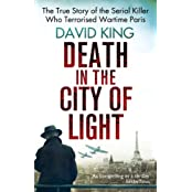 Death In The City Of Light: The True Story of the Serial Killer Who Terrorised Wartime Paris (English Edition)