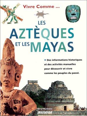 Vivre comme les Aztèques et Vivre comme les Mayas