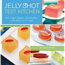 Jelly Shot Test Kitchen: Jell-ing Classic Cocktails?One Drink at a Time by Michelle Palm (2011-05-24)