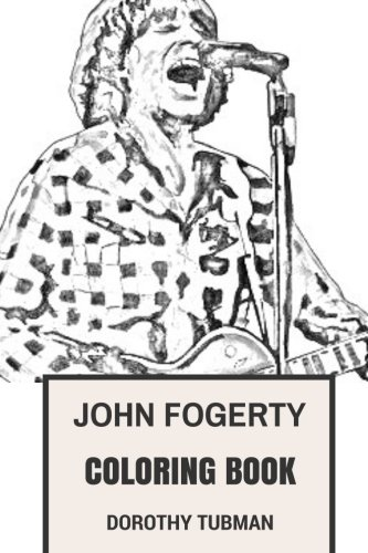 John Fogerty Coloring Book: Creedence Clearwater Revival Frontman and Legendary Rock Vocalist Great John Fogery Inspired Adult Coloring Book (John Fogerty Books) por Dorothy Tubman