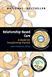Relationship-Based Care: A Model for Transforming Practice (English Edition)