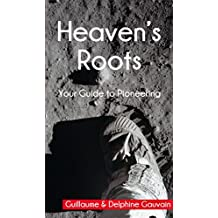Heaven's Roots: Your guide to pioneering (English Edition)