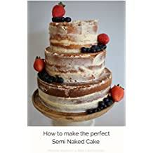 How to make the perfect Semi Naked Cake. (English Edition)