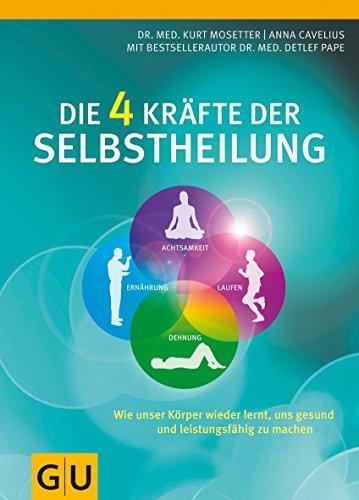 Die 4 Kräfte der Selbstheilung (GU Einzeltitel Gesundheit/Alternativheilkunde)