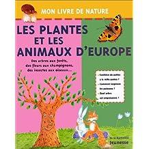 LES PLANTES ET LES ANIMAUX D'EUROPE. Des arbres aux forêts, des fleurs aux champignons, des insectes aux oiseaux...