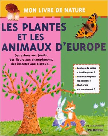 LES PLANTES ET LES ANIMAUX D'EUROPE. Des arbres aux forêts, des fleurs aux champignons, des insectes aux oiseaux.