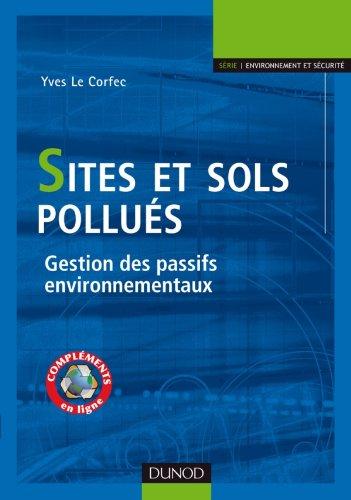 Sites et sols pollués: Gestion des passifs environnementaux par Yves Le Corfec