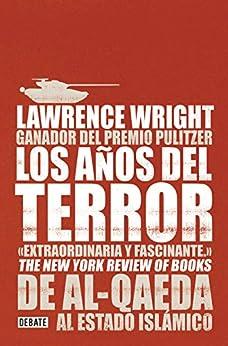 Lawrence Wright - Los años del terror: De Al-Qaeda al Estado Islámico