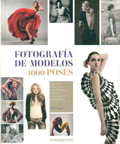 Fotografía de modelos 1000 poses. Una guía práctica e inspiradora para el fotógrafo y la modelo por Eliot Siegel