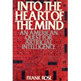 Into the Heart of the Mind: An American Quest for Artificial Intelligence by Frank Rose (1984-08-01)