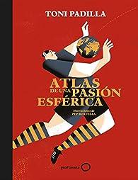 Atlas de una pasión esférica par Toni Padilla