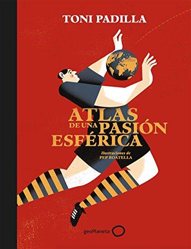 Atlas de una pasión esférica: Ilustraciones de Pep Boatella por Toni Padilla