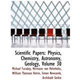 Scientific Papers: Physics, Chemistry, Astronomy, Geology, Volume 30 by Michael Faraday (2009-04-10)