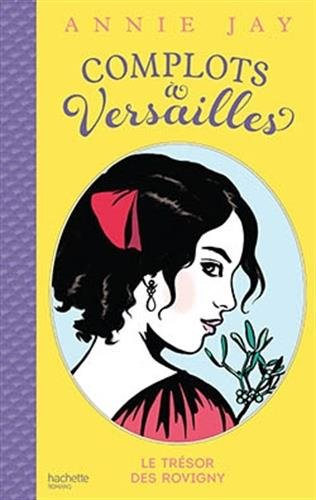 Complots à Versailles - Tome 4: Le trésor des Rovigny par Annie Jay