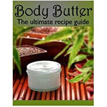 Body Butter :The Ultimate Recipe Guide - Over 30 Homemade & Hydrating Recipes by Susan Hewsten (2013-12-09)