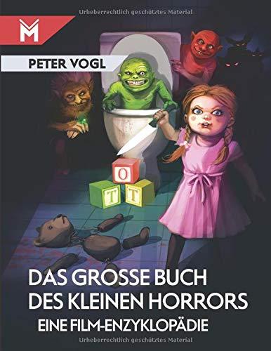 Das große Buch des kleinen Horrors: Eine Film-Enzyklopädie