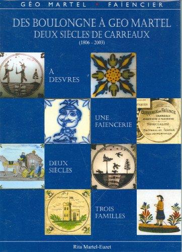 Des Boulongne à Géo Martel, deux siècles de carreaux, Desvres (1806-2003) par Rita Martel-Euzet