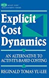 Explicit Cost Dynamics: An Alternative to Activity-Based Costing (Wiley Cost Management Series)