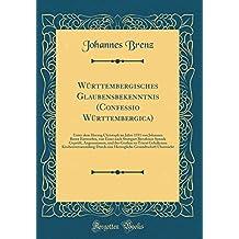 Württembergisches Glaubensbekenntnis (Confessio Württembergica): Unter dem Herzog Christoph im Jahre 1551 von Johannes Brenz Entworfen, von Einer nach ... Großen zu Trient Gehaltenen Kirchenversammlu