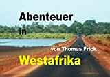 Abenteuer Westafrika: mit 1000 Euro durch Westafrika - Senegal, Gambia, Guinea-Bissau, Marokko und West-Sahara