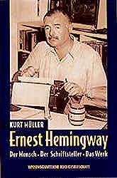 Ernest Hemingway: Der Mensch - Der Schriftsteller - Das Werk