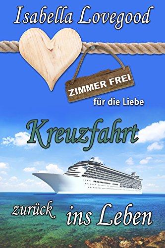 Kreuzfahrt zurück ins Leben: Sinnlicher Liebesroman (Zimmer frei für die Liebe 7) von [Lovegood, Isabella]