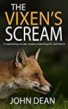 The Vixen's Scream (Detective Chief Inspector Jack Harris Book 2) by John Dean