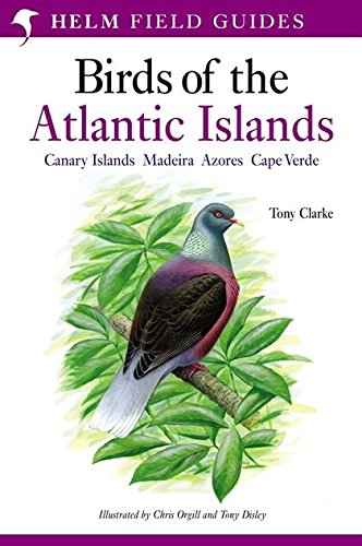 A Field Guide to the Birds of the Atlantic Islands: Canary Islands, Madeira, Azores, Cape Verde (Helm Field Guides) por Tony Clarke