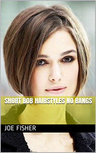 Short Bob Hairstyles No Bangs Ebook Joe Fisher Amazon In Kindle Store